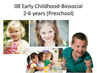 08 Early Childhood-Biosocial 2-6 years (Preschool)