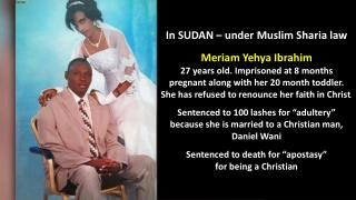In SUDAN – under Muslim Sharia law Meriam Yehya  Ibrahim