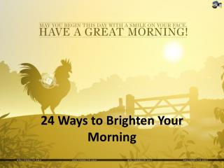 24 Ways to Brighten Your  Morning