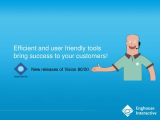 Efficient and user friendly tools  bring success to your customers!