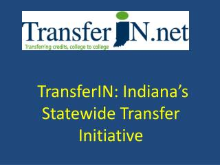 TransferIN: Indiana's Statewide Transfer Initiative