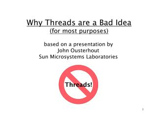 Why Threads are a Bad Idea (for most purposes)