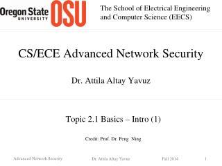 CS/ECE Advanced Network Security Dr. Attila Altay Yavuz