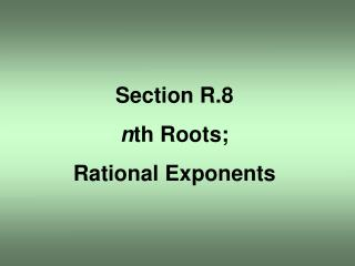 Section R.8 n th Roots; Rational Exponents