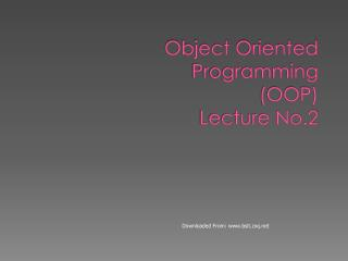 Object Oriented Programming (OOP) Lecture No.2