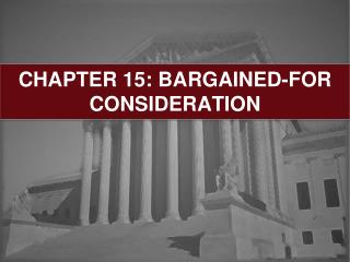 CHAPTER 15: BARGAINED-FOR CONSIDERATION