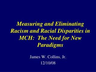 Measuring and Eliminating Racism and Racial Disparities in MCH:  The Need for New Paradigms