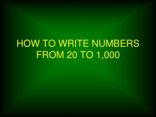 HOW TO WRITE NUMBERS FROM 20 TO 1,000