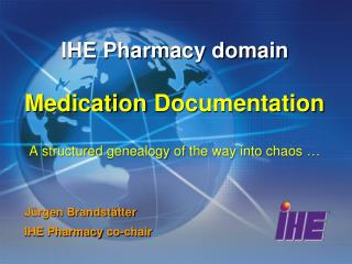 IHE Pharmacy domain Medication Documentation A  structured genealogy of the way into chaos  �