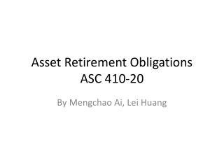 Asset Retirement Obligations ASC 410-20
