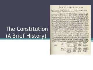 The Constitution (A Brief History)