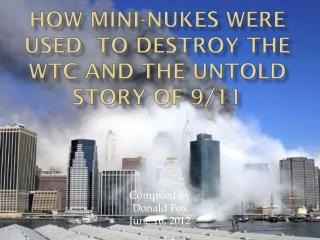 How Mini-nukes were used  to Destroy the WTC and the untold story of 9/11