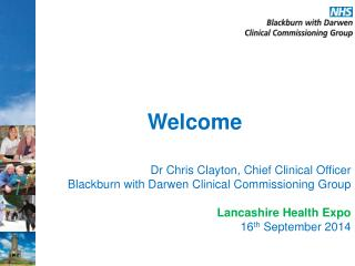 Welcome  Dr Chris Clayton, Chief Clinical Officer
