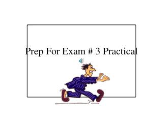 Prep For Exam # 3 Practical