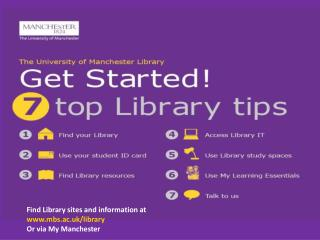 Find Library sites and information at mbs.ac.uk/library Or via My Manchester