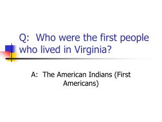 Q:  Who were the first people who lived in Virginia?