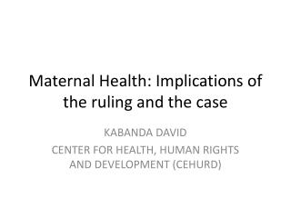 Maternal Health: Implications of the ruling and the case