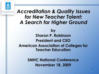 Accreditation & Quality Issues  for New Teacher Talent:  A Search for Higher Ground