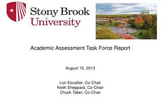 Academic Assessment Task Force Report August 15, 2013 Lori Escallier, Co-Chair