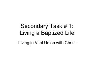 Secondary Task # 1: Living a Baptized Life