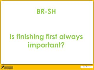 BR-SH Is finishing first always important?