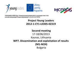 Project Young Leaders  2012-1-CY1-LEO05-02319  Second meeting 17-18/06/2013 Kaunas, Lithuania
