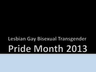 Lesbian Gay Bisexual Transgender  Pride Month 2013
