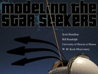 Scott Hamilton Bill Randolph University of Hawaii at Manoa W. M. Keck Observatory