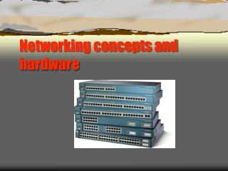 Networking concepts and hardware