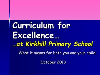 Curriculum for Excellence… …at Kirkhill Primary School