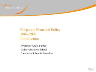 Corporate Financial Policy 2004-2005 Introduction