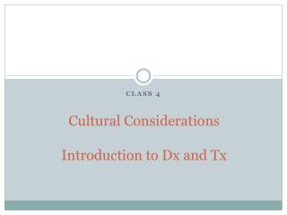 C ultural Considerations Introduction to Dx and Tx