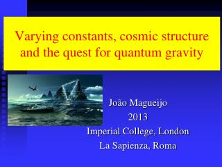 Varying constants, cosmic structure and the quest for quantum gravity