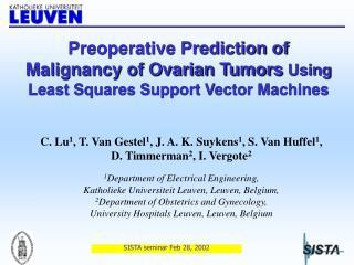 C. Lu 1 , T. Van Gestel 1 , J. A. K. Suykens 1 , S. Van Huffel 1 , D. Timmerman 2 , I. Vergote 2