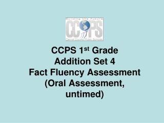 CCPS 1 st  Grade  Addition Set 4 Fact Fluency Assessment (Oral Assessment,  untimed)