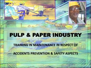 PULP & PAPER INDUSTRY TRAINING IN MAINTENANCE IN RESPECT OF ACCIDENTS PREVENTION & SAFETY ASPECTS