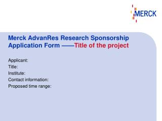 Merck AdvanRes Research Sponsorship Application Form —— Title of the project