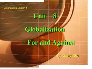 Unit    8  Globalization     – For and Against