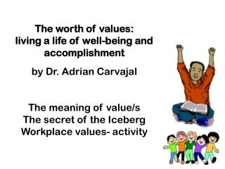 The worth of values:  living a life of well-being and accomplishment b y Dr. Adrian  Carvajal