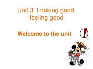 Unit 3  Looking good, feeling good