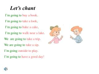 Let's chant I'm going to  buy a book .      I'm going to  take a look ,