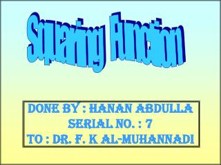 Done by : Hanan Abdulla Serial No. : 7 To : Dr. F. K Al-Muhannadi