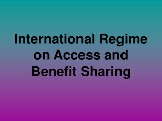 International Regime on Access and Benefit Sharing
