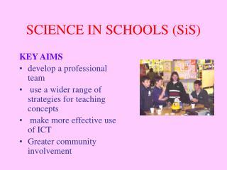 SCIENCE IN SCHOOLS (SiS)