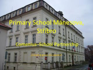 Primary School  Mánesova, Stříbro Comenius – School Partnership