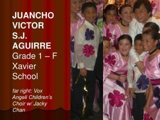JUANCHO VICTOR S.J. AGUIRRE Grade 1 – F Xavier School
