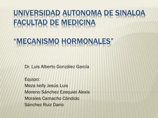 """UNIVERSIDAD AUTONOMA DE SINALOA FACULTAD DE MEDICINA """"Mecanismo Hormonales"""""""