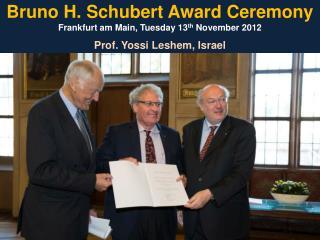 Bruno H. Schubert Award Ceremony Frankfurt am Main, Tuesday 13 th  November 2012