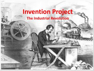 Invention Project The Industrial Revolution