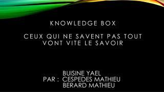 Knowledge  BOX  ceux qui ne savent pas tout vont vite le savoir